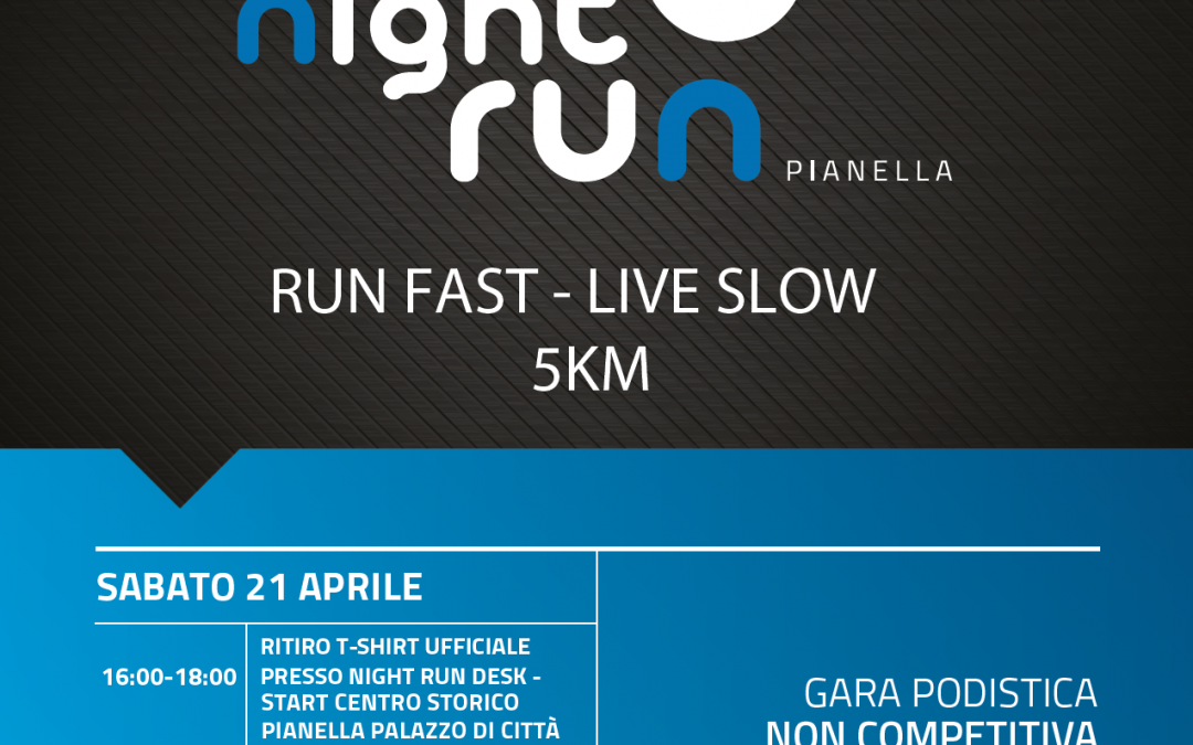 NIGHT RUN PIANELLA-  RUN FAST LIVE SLOW!